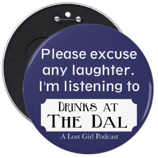 Laughing to Drinks at The Dal Pinback Button