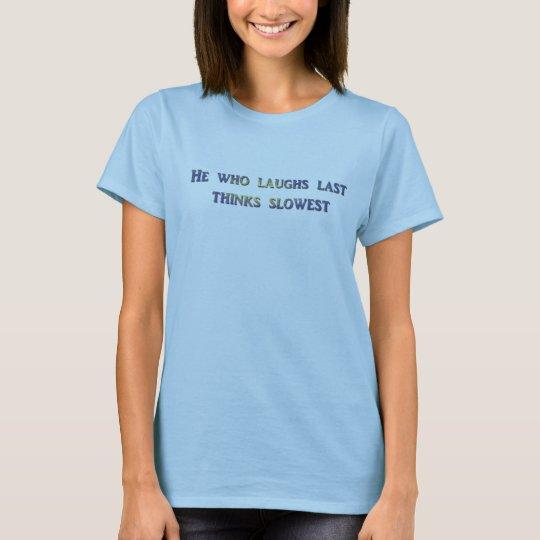 laughs last T-Shirt