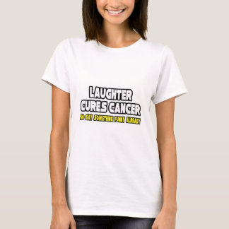 Laughter Cures Cancer...Say Something Funny T-Shirt
