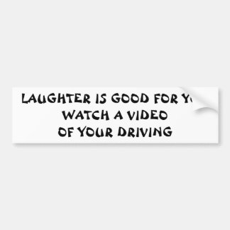Laughter is Good, Watch Your Driving Bumper Sticker