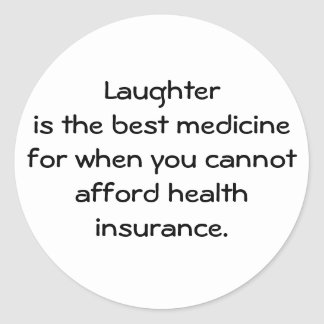 Laughter is the best medicine for when you 01 classic round sticker