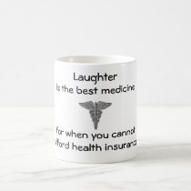Laughter is the best medicine for when you 02 classic white coffee mug