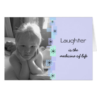 Laughter Is The Medicine Of Life Birthday Card