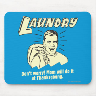 Laundry: Don't Worry Mom Thanksgiving Mouse Pad
