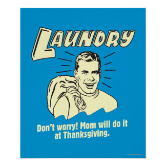 Laundry: Don't Worry Mom Thanksgiving Posters