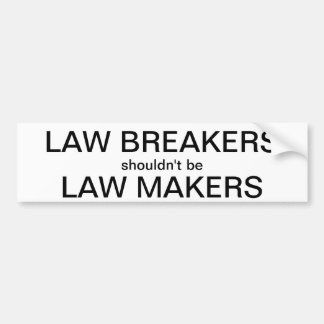Law Breakers Shouldn't Be  Law Makers Bumper Sticker