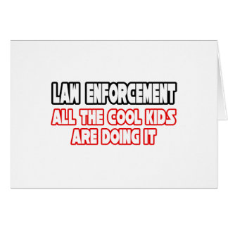 Law Enforcement...Cool Kids Greeting Card