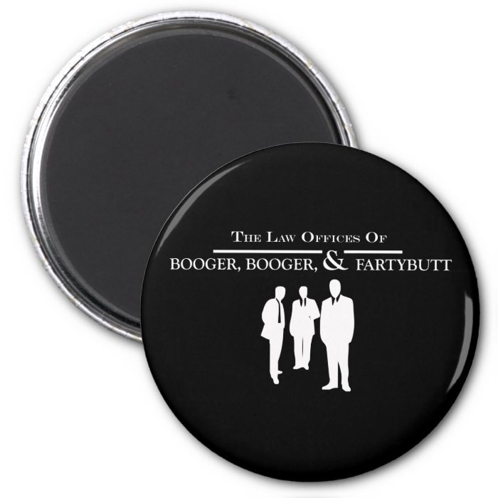 Law Offices of Booger Booger and Fartybutt 2 Inch Round Magnet