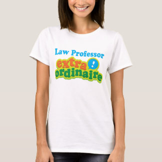 Law Professor Extraordinaire Gift Idea T-Shirt