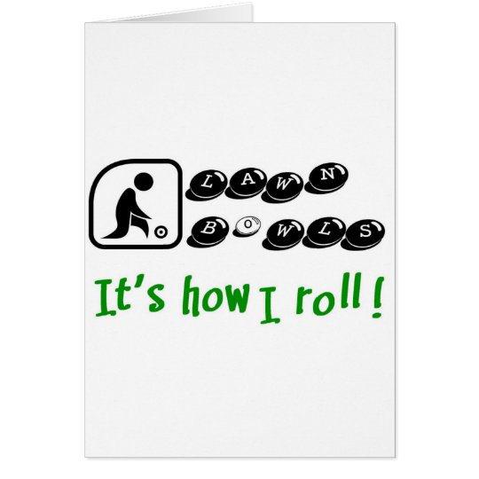 Lawn Bowls -It's How I Roll Card
