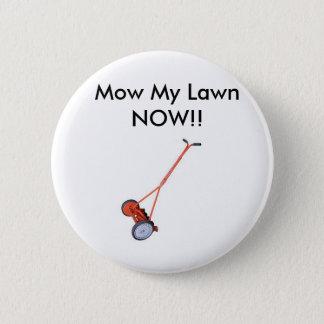 Lawn_Mower, Mow My Lawn NOW!! Pinback Button