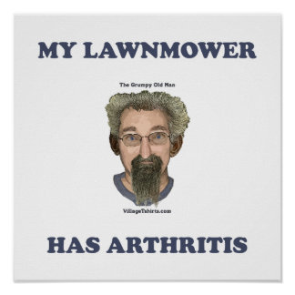 Lawnmower Has Arthritis Posters