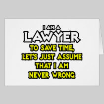 Lawyer...Assume I Am Never Wrong Greeting Cards