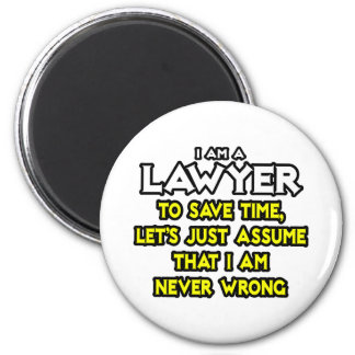 Lawyer...Assume I Am Never Wrong Magnet