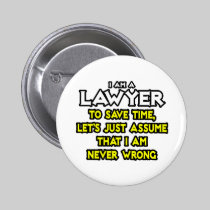 Lawyer...Assume I Am Never Wrong Pin