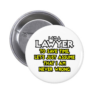 Lawyer...Assume I Am Never Wrong Pinback Button