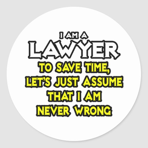 Lawyer...Assume I Am Never Wrong Classic Round Sticker