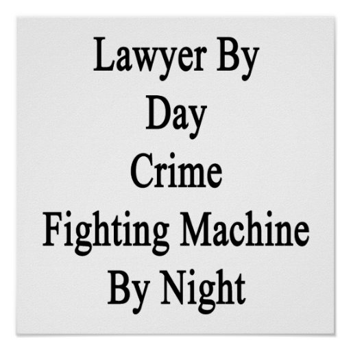 Lawyer By Day Crime Fighting Machine By Night Print