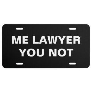 Lawyer Car Tag: Me Lawyer You Not License Plate