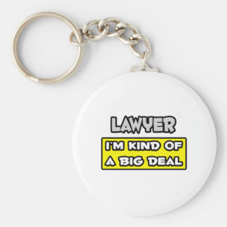 Lawyer .. I'm Kind of a Big Deal Basic Round Button Keychain