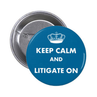 """Lawyer/Law Student Gifts """"Keep Calm Litigate..."""" Button"""
