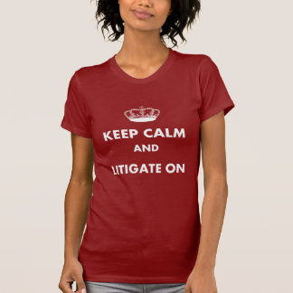 """Lawyer/Law Student Gifts """"Keep Calm Litigate On"""" T-Shirt"""