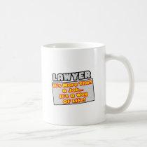 Lawyer...More Than Job, Way of Life Coffee Mugs