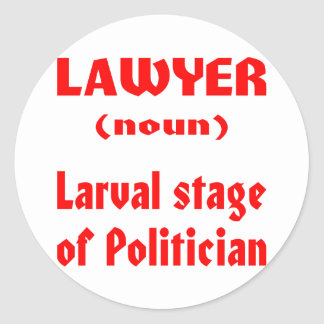 Lawyer (noun) Larval Stage Of Politician Classic Round Sticker