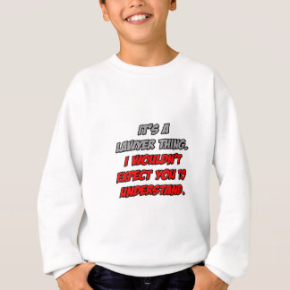 Lawyer Thing .. You Wouldn't Understand Sweatshirt