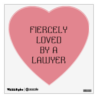 Lawyer Wall Decal: Heart, Fiercely loved by a ...