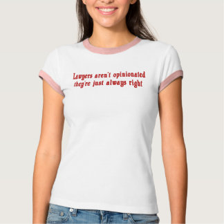 Lawyers Aren't Opinionated T-Shirt