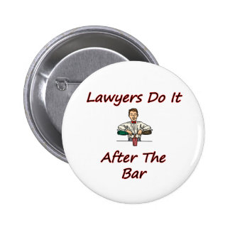 Lawyers Do It After The Bar Pinback Button