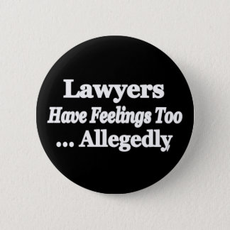 Lawyers Have Feelings Too ... Allegedly Button