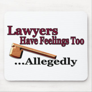 Lawyers Have Feelings Too ... Allegedly Mouse Pads