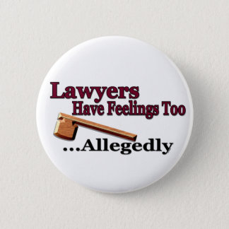 Lawyers Have Feelings Too ... Allegedly Pinback Button