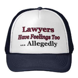 Lawyers Have Feelings Too ... Allegedly Trucker Hat