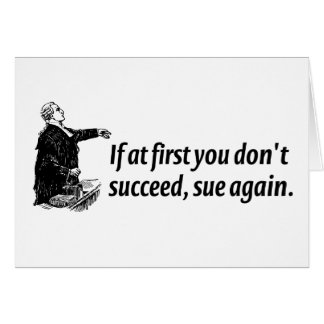 Lawyers - If at first you don't succeed, sue again Card