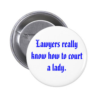 Lawyers really know how to court a lady. pinback buttons