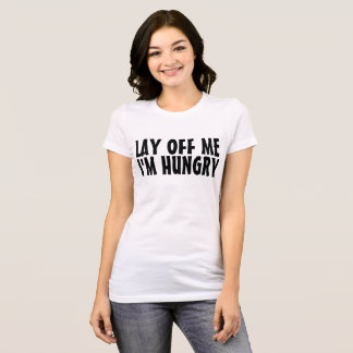 LAY OFF ME I'M HUNGRY Dieter Funny T-shirts