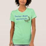 lazier than squirrels t-shirts