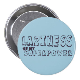 Laziness is my superpower pinback button