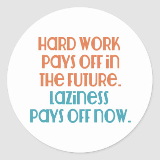 Laziness Pays Off Now Classic Round Sticker
