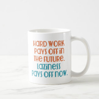 Laziness Pays Off Now Coffee Mug