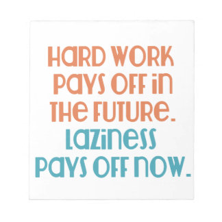Laziness Pays Off Now Note Pad