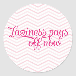 Laziness Pays Off Now Pink Classic Round Sticker