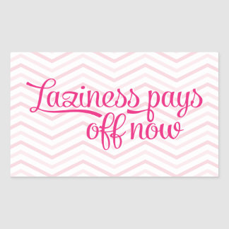 Laziness Pays Off Now Pink Rectangular Sticker