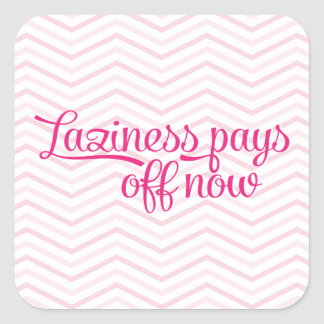 Laziness Pays Off Now Pink Square Sticker