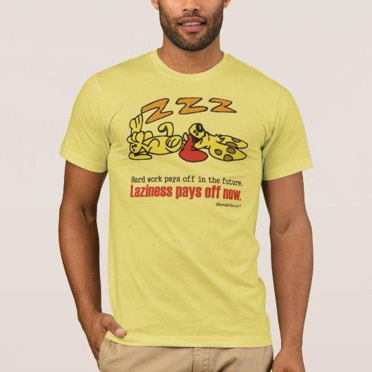 Laziness Pays Off T-Shirt