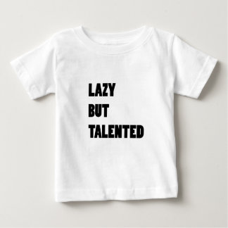 Lazy but talented baby T-Shirt