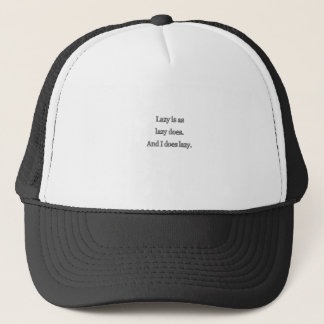 lazy is as lazy does trucker hat
